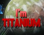 我是钛(I'm Titanium)中文版